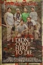 I Didn't Come Here to Die (2011)