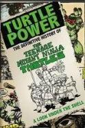 Turtle Power The Definitive History of the Teenage Mutant Ninja Turtles
