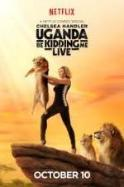 Chelsea Handler Uganda Be Kidding Me Live ( 2014 )