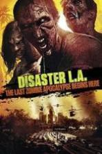 Disaster L.A.: The Last Zombie Apocalypse Begins Here ( 2014 )