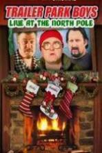 Trailer Park Boys Live at the North Pole ( 2014 )