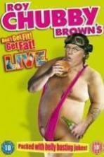 Roy Chubby Brown's Don't Get Fit! Get Fat! ( 2014 )