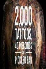 2000 Tattoos 40 Piercings and a Pickled Ear ( 2015 )