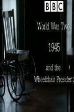 World War Two: 1945 & the Wheelchair President ( 2015 )