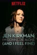 Jen Kirkman: I'm Gonna Die Alone (And I Feel Fine) ( 2015 )