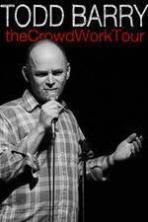 Todd Barry: The Crowd Work Tour ( 2014 )