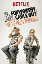 Jeff Foxworthy & Larry the Cable Guy: We've Been Thinking ( 2016 )