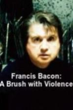 Francis Bacon: A Brush with Violence ( 2017 )