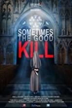 Sometimes the Good Kill (2017) Full Movie Watch Online Free Download