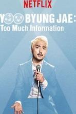 Yoo Byungjae Too Much Information (2018)