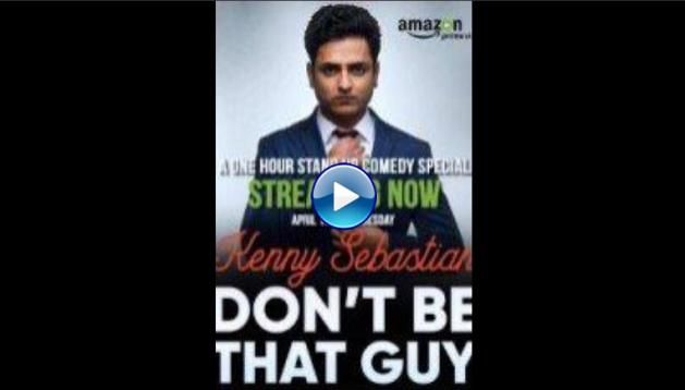 Kenny Sebastian: Don't Be That Guy (2017)
